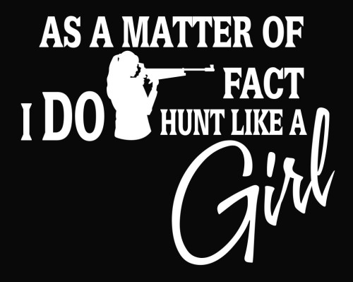 As A Matter Of Fact I Do Hunt Like A Girl Vinyl Decal